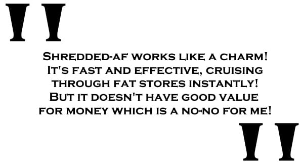 SHREDDED-AF Reviews